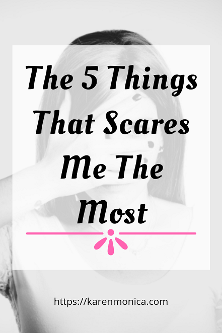 The 5 Things That Scares Me The Most