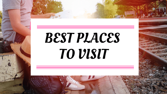 The Best Places To Visit In 2019