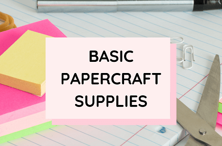 Basic Papercraft Supplies Every Crafter Needs